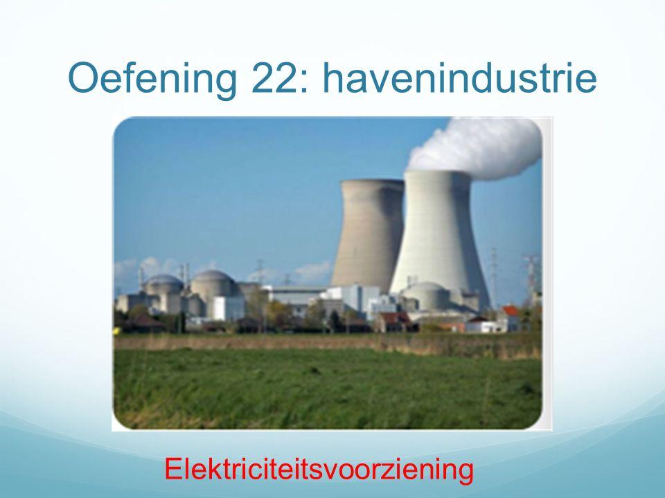 Oefening 22: havenindustrie Elektriciteitsvoorziening