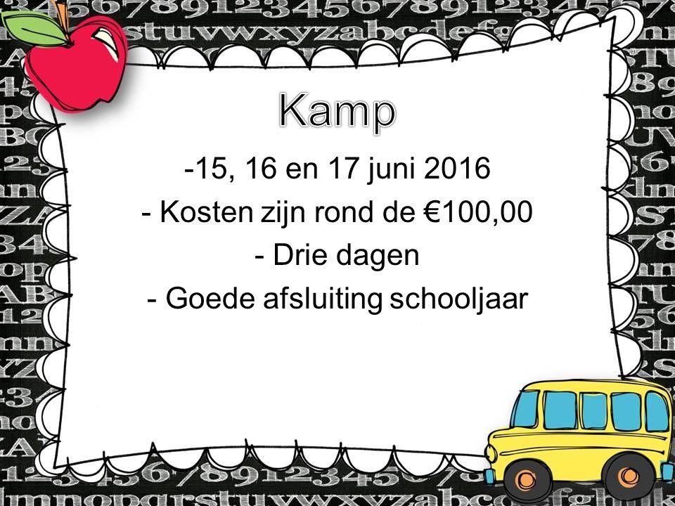 -15, 16 en 17 juni 2016 - Kosten zijn rond de €100,00 - Drie dagen - Goede afsluiting schooljaar