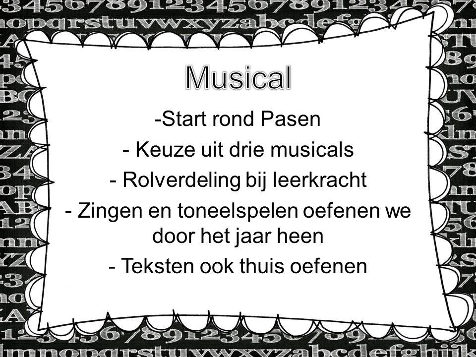 -Start rond Pasen - Keuze uit drie musicals - Rolverdeling bij leerkracht - Zingen en toneelspelen oefenen we door het jaar heen - Teksten ook thuis o