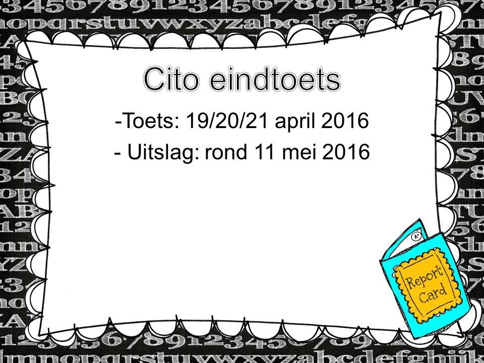-Toets: 19/20/21 april 2016 - Uitslag: rond 11 mei 2016