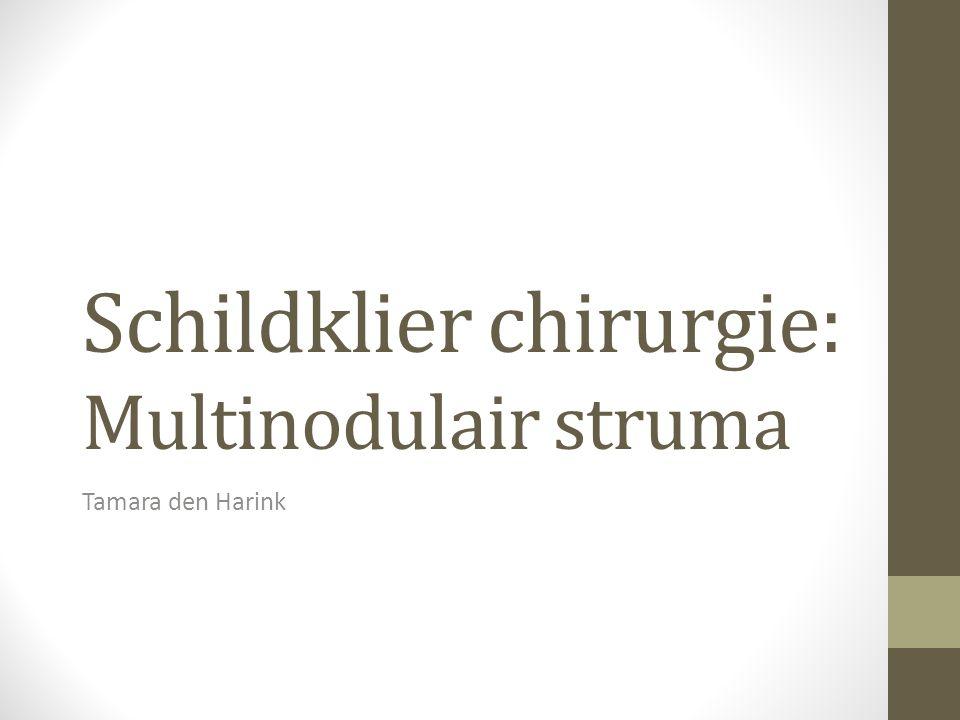 Schildklier chirurgie: Multinodulair struma Tamara den Harink