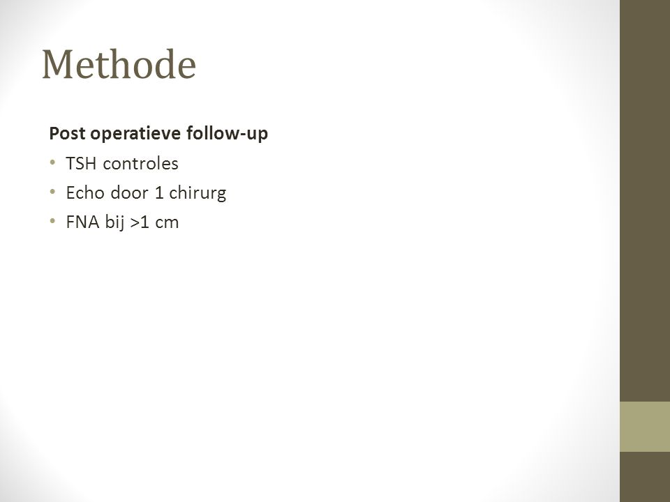 Methode Post operatieve follow-up TSH controles Echo door 1 chirurg FNA bij >1 cm