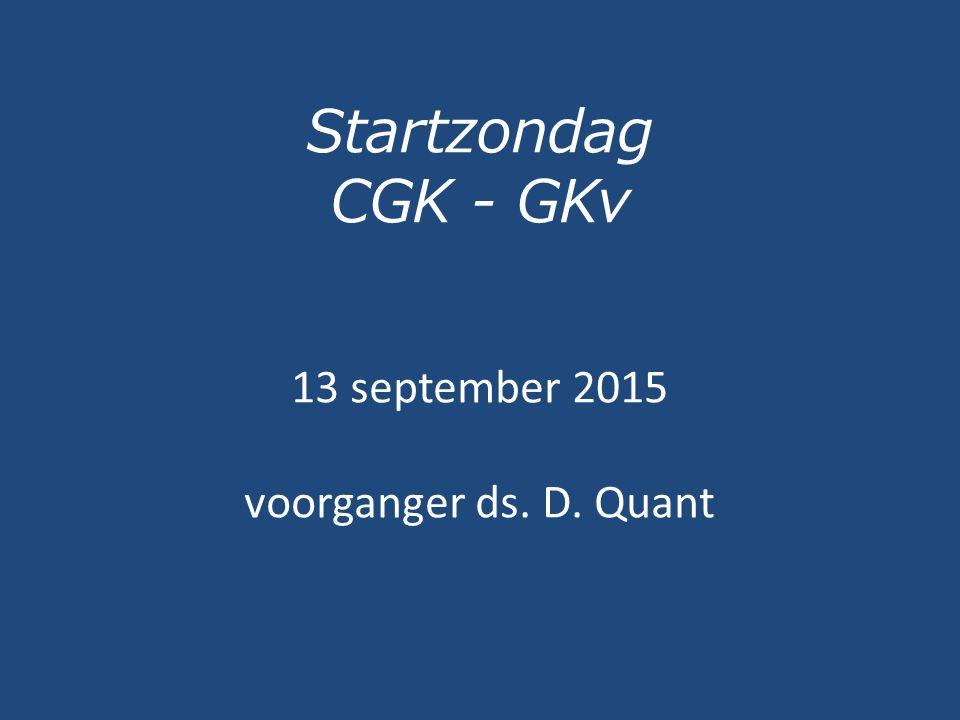 Startzondag CGK - GKv 13 september 2015 voorganger ds. D. Quant