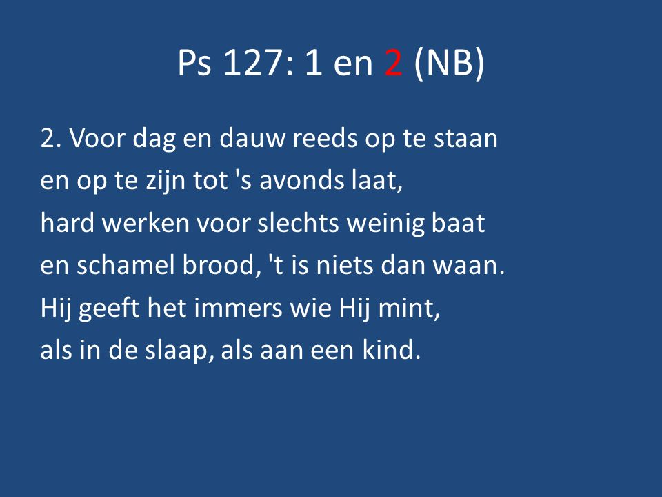 Ps 127: 1 en 2 (NB) 2.