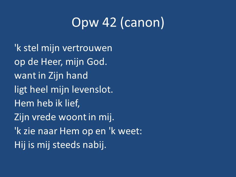 Opw 42 (canon) k stel mijn vertrouwen op de Heer, mijn God.