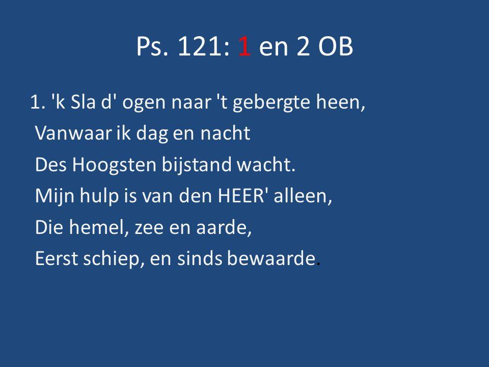 Ps. 121: 1 en 2 OB 1.