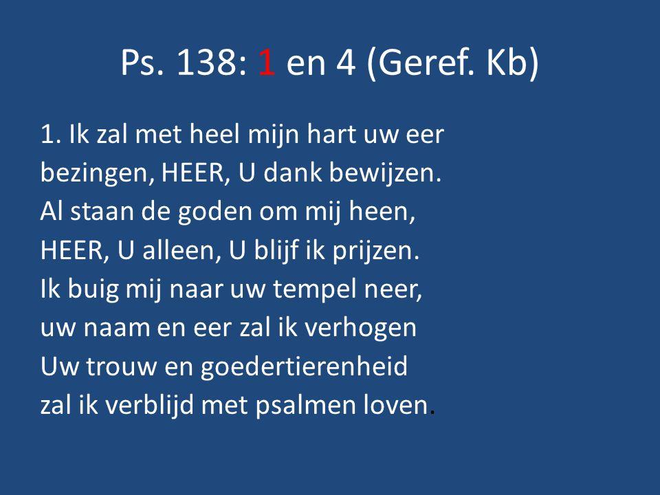 Ps.138: 1 en 4 (Geref. Kb) 4.