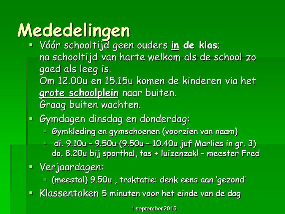 Mededelingen  Vóór schooltijd geen ouders in de klas; na schooltijd van harte welkom als de school zo goed als leeg is.