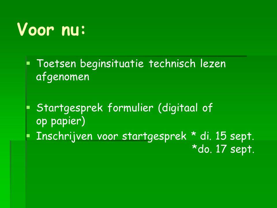 Voor nu:   Toetsen beginsituatie technisch lezen afgenomen   Startgesprek formulier (digitaal of op papier)   Inschrijven voor startgesprek * di.