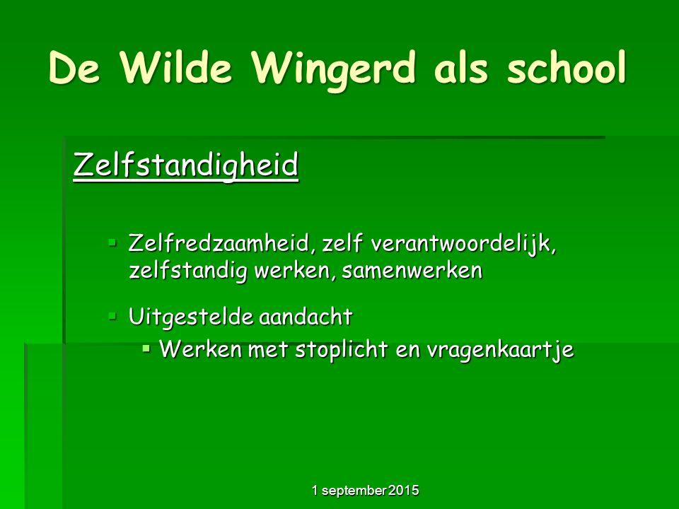 De Wilde Wingerd als school Zelfstandigheid  Zelfredzaamheid, zelf verantwoordelijk, zelfstandig werken, samenwerken  Uitgestelde aandacht  Werken met stoplicht en vragenkaartje 1 september 2015