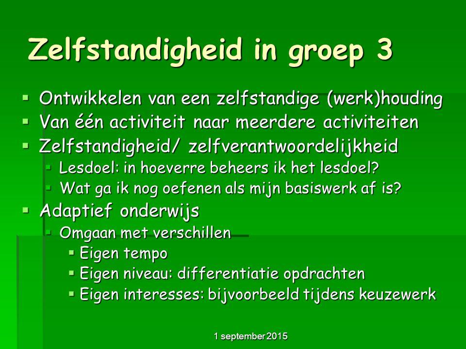 Zelfstandigheid in groep 3  Ontwikkelen van een zelfstandige (werk)houding  Van één activiteit naar meerdere activiteiten  Zelfstandigheid/ zelfverantwoordelijkheid  Lesdoel: in hoeverre beheers ik het lesdoel.