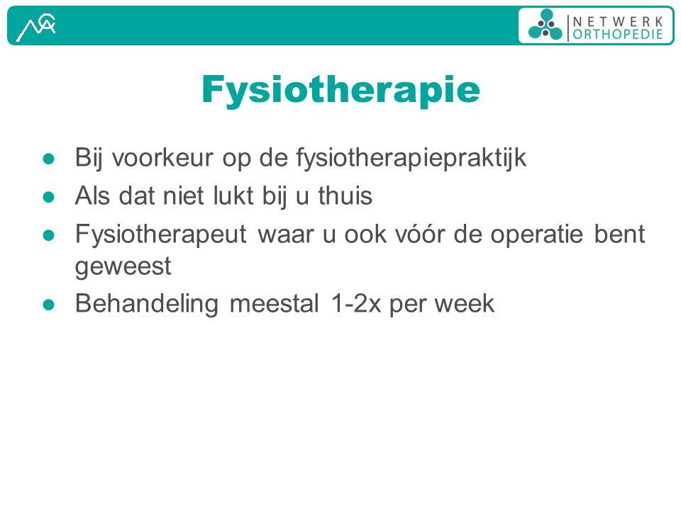 Fysiotherapie ● Bij voorkeur op de fysiotherapiepraktijk ● Als dat niet lukt bij u thuis ● Fysiotherapeut waar u ook vóór de operatie bent geweest ● Behandeling meestal 1-2x per week