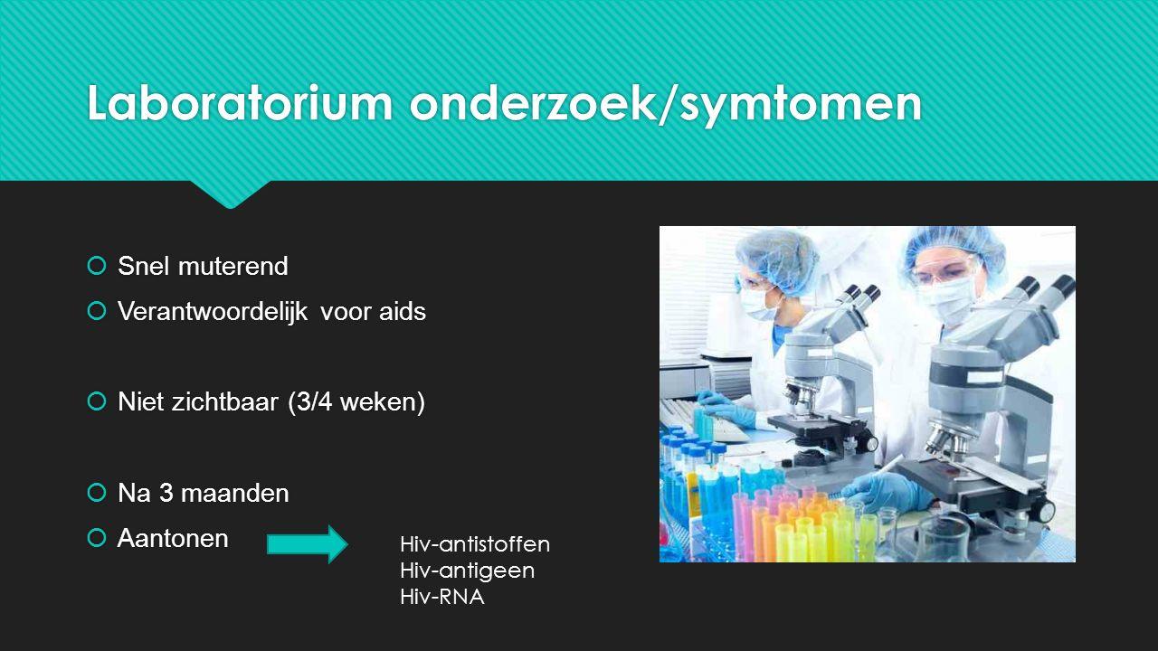 Laboratorium onderzoek/symtomen  Snel muterend  Verantwoordelijk voor aids  Niet zichtbaar (3/4 weken)  Na 3 maanden  Aantonen  Snel muterend 