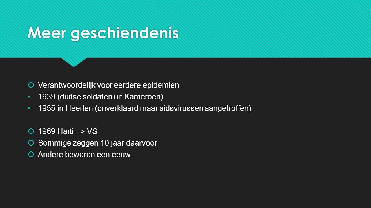 Meer geschiendenis  Verantwoordelijk voor eerdere epidemiën 1939 (duitse soldaten uit Kameroen) 1955 in Heerlen (onverklaard maar aidsvirussen aanget