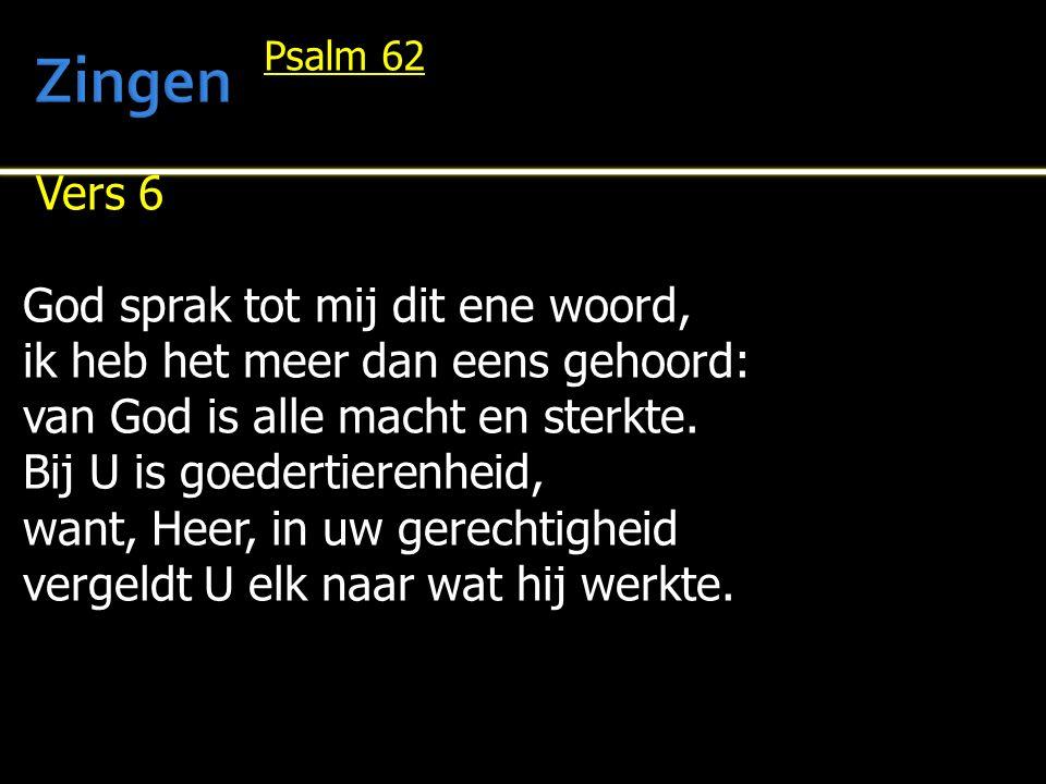 Vers 6 God sprak tot mij dit ene woord, ik heb het meer dan eens gehoord: van God is alle macht en sterkte.