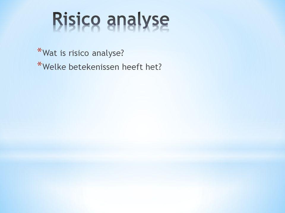 * Wat is risico analyse? * Welke betekenissen heeft het?