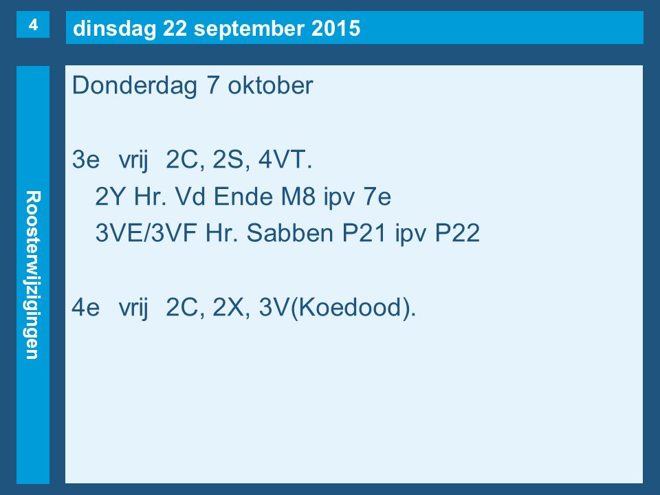dinsdag 22 september 2015 Roosterwijzigingen Donderdag 7 oktober 3evrij2C, 2S, 4VT.
