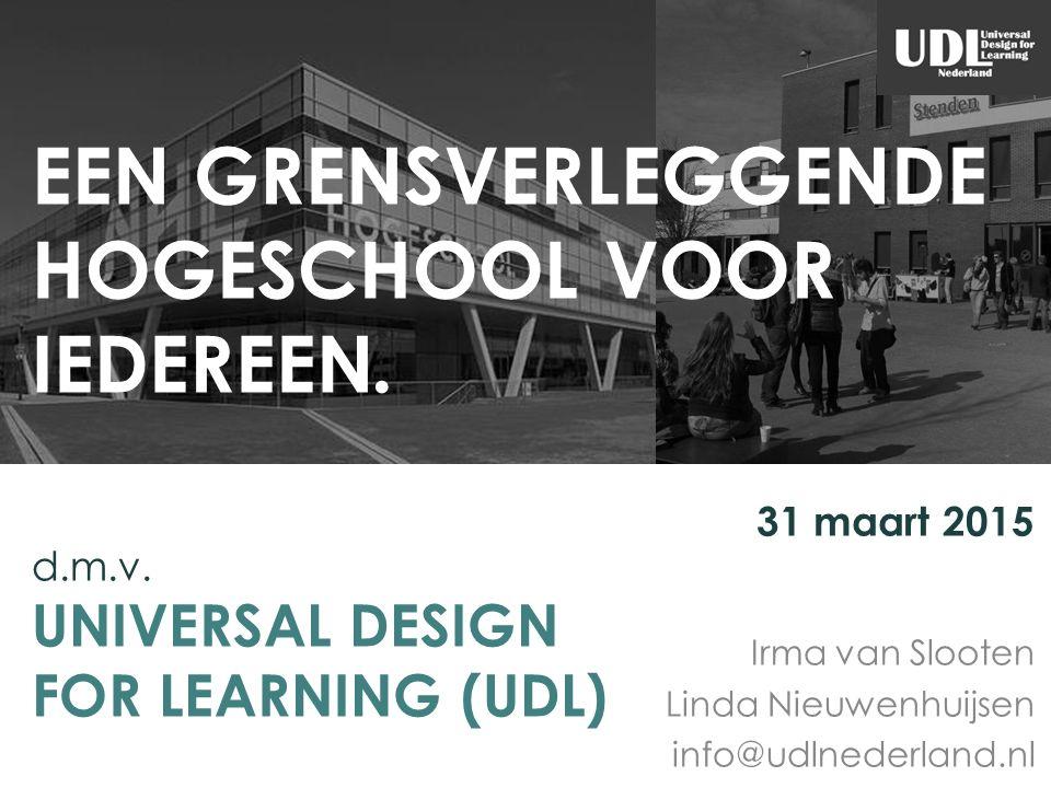 EEN GRENSVERLEGGENDE HOGESCHOOL VOOR IEDEREEN. Irma van Slooten Linda Nieuwenhuijsen info@udlnederland.nl d.m.v. UNIVERSAL DESIGN FOR LEARNING (UDL) 3