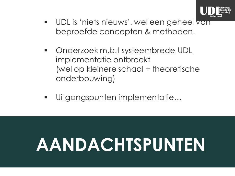  UDL is 'niets nieuws', wel een geheel van beproefde concepten & methoden.  Onderzoek m.b.t systeembrede UDL implementatie ontbreekt (wel op kleiner