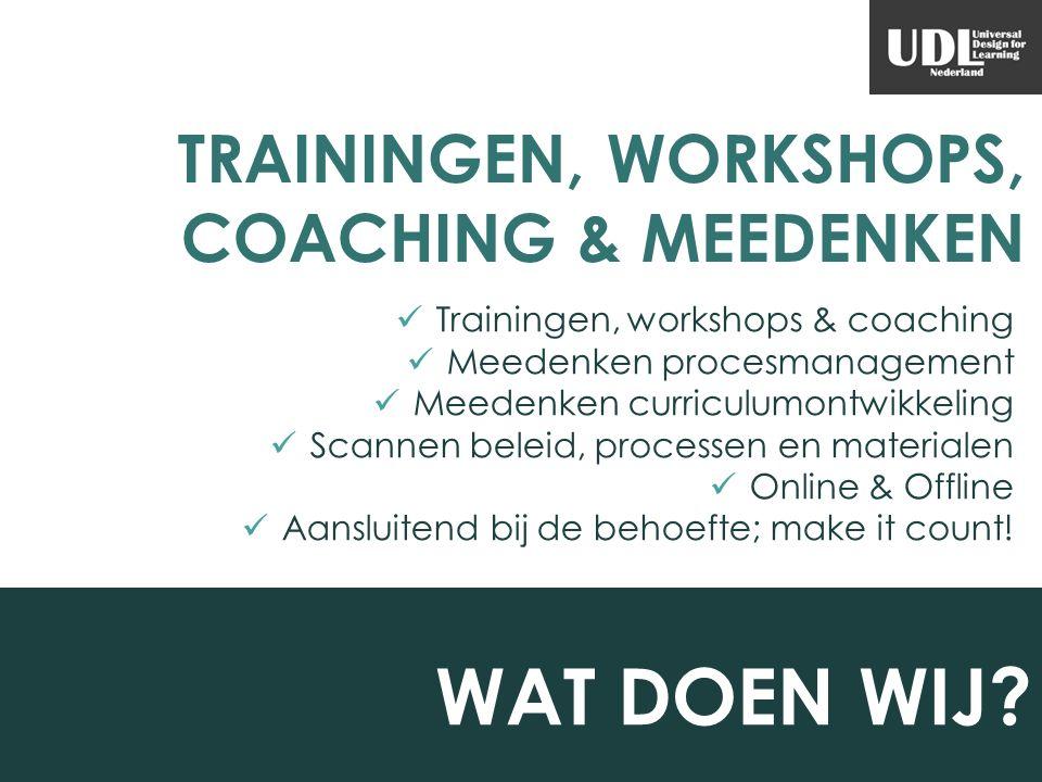 TRAININGEN, WORKSHOPS, COACHING & MEEDENKEN Trainingen, workshops & coaching Meedenken procesmanagement Meedenken curriculumontwikkeling Scannen belei