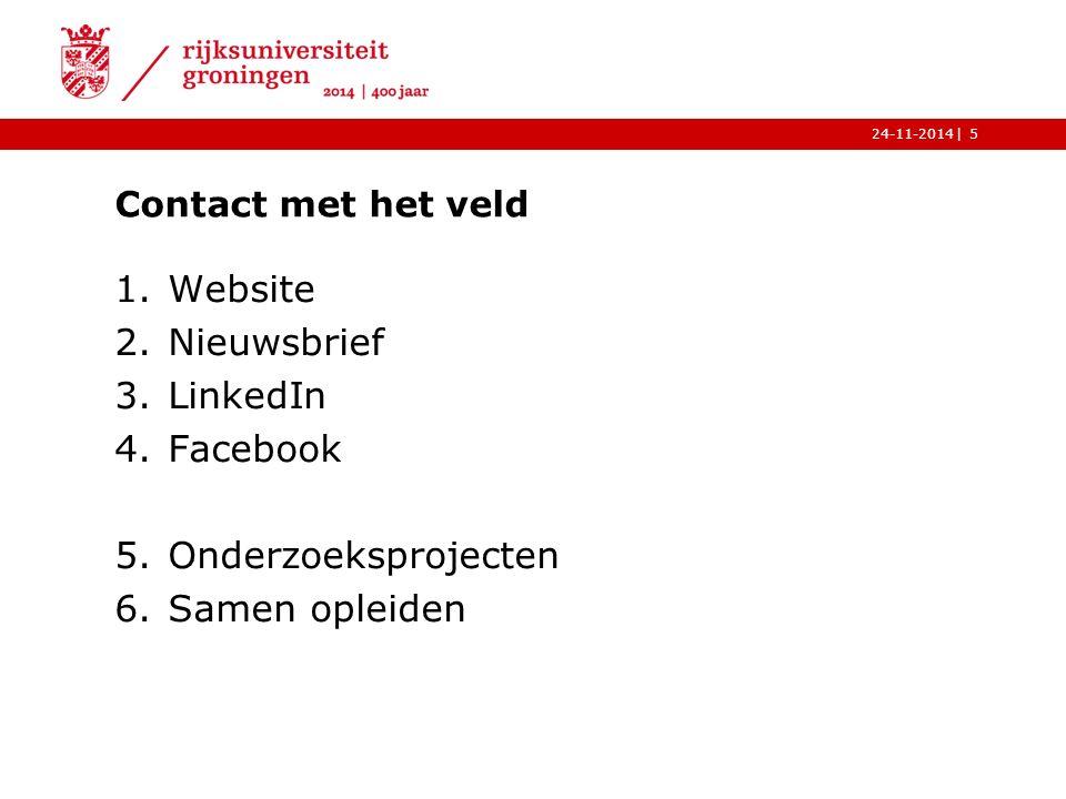|24-11-2014 Contact met het veld 1.Website 2.Nieuwsbrief 3.LinkedIn 4.Facebook 5.Onderzoeksprojecten 6.Samen opleiden 5