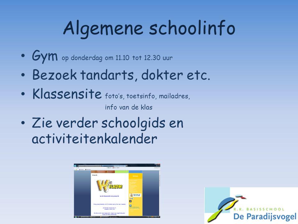 Algemene schoolinfo Gym op donderdag om 11.10 tot 12.30 uur Bezoek tandarts, dokter etc. Klassensite foto's, toetsinfo, mailadres, info van de klas Zi