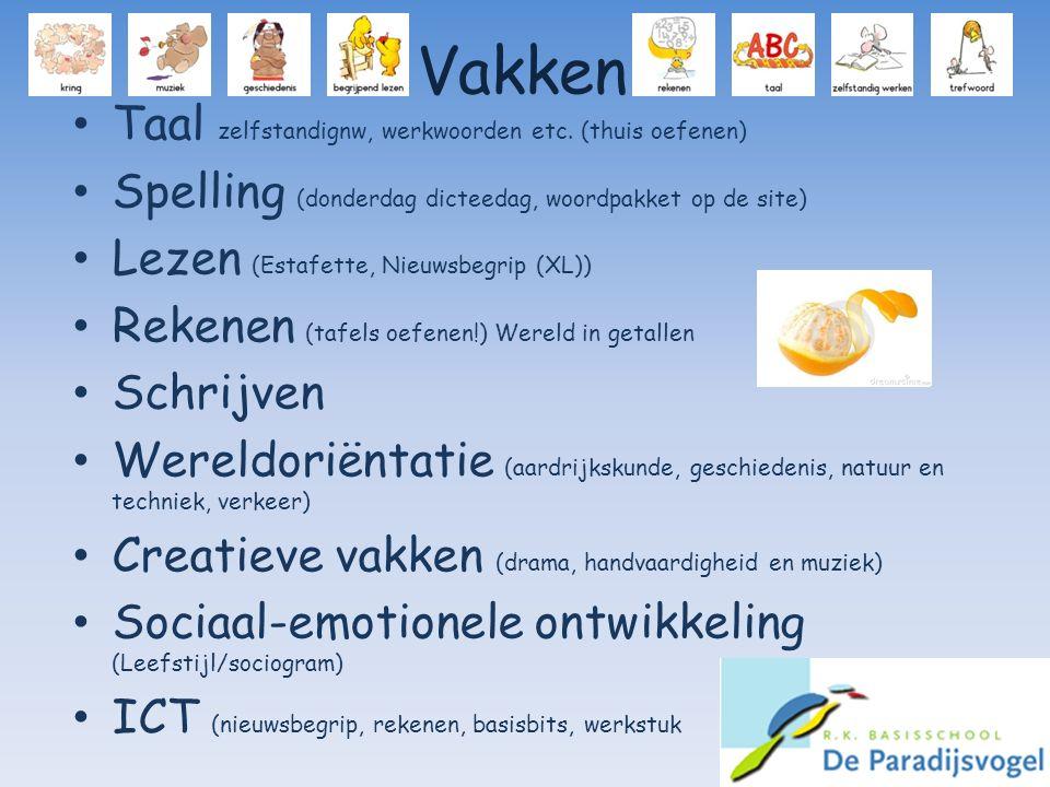 Vakken Taal zelfstandignw, werkwoorden etc. (thuis oefenen) Spelling (donderdag dicteedag, woordpakket op de site) Lezen (Estafette, Nieuwsbegrip (XL)