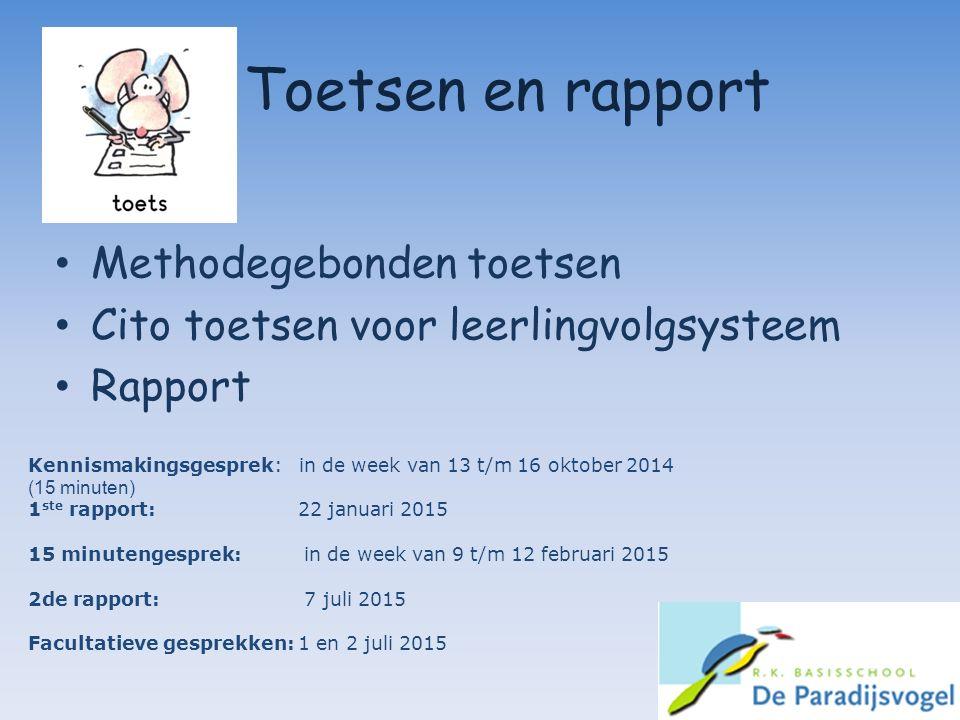 Toetsen en rapport Methodegebonden toetsen Cito toetsen voor leerlingvolgsysteem Rapport Kennismakingsgesprek: in de week van 13 t/m 16 oktober 2014 (