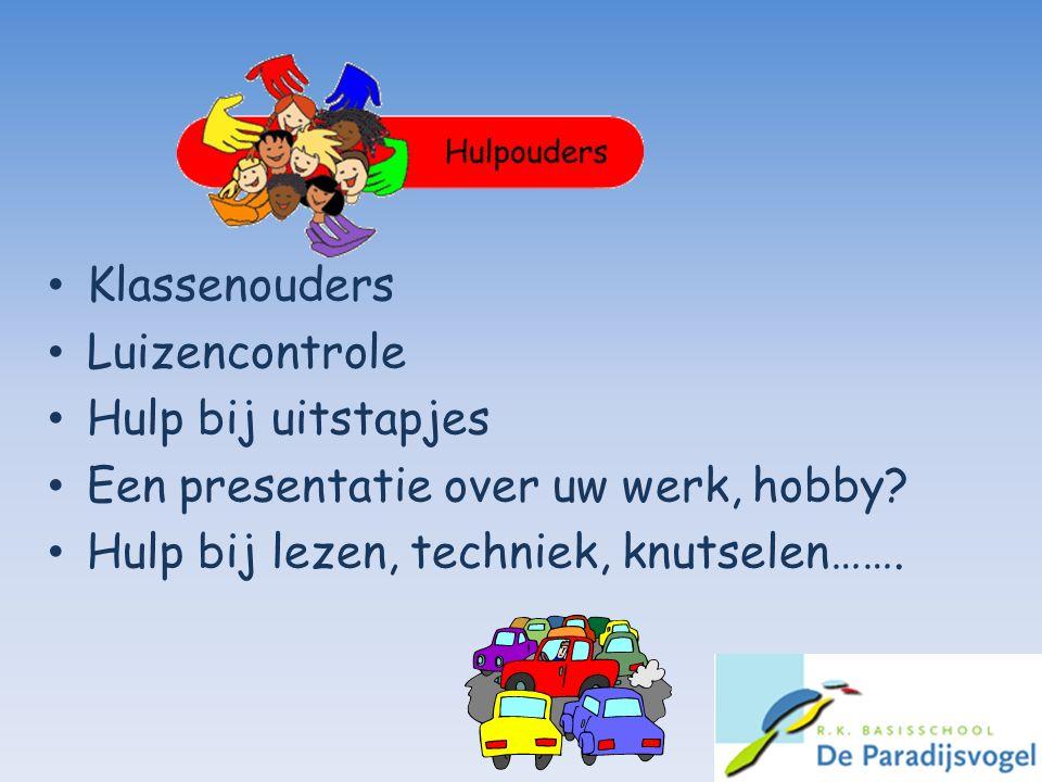 Klassenouders Luizencontrole Hulp bij uitstapjes Een presentatie over uw werk, hobby? Hulp bij lezen, techniek, knutselen…….