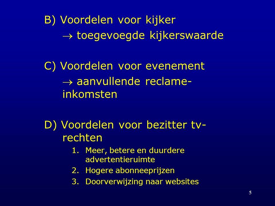 5 B) Voordelen voor kijker  toegevoegde kijkerswaarde C) Voordelen voor evenement  aanvullende reclame- inkomsten D) Voordelen voor bezitter tv- rec