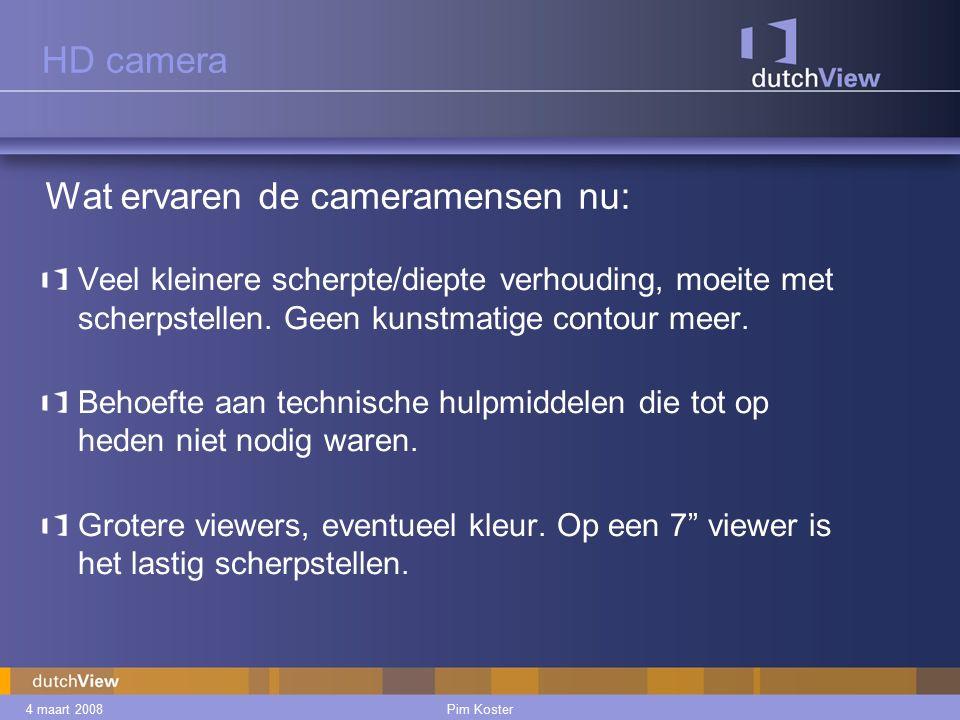 4 maart 2008Pim Koster HD camera Veel kleinere scherpte/diepte verhouding, moeite met scherpstellen.