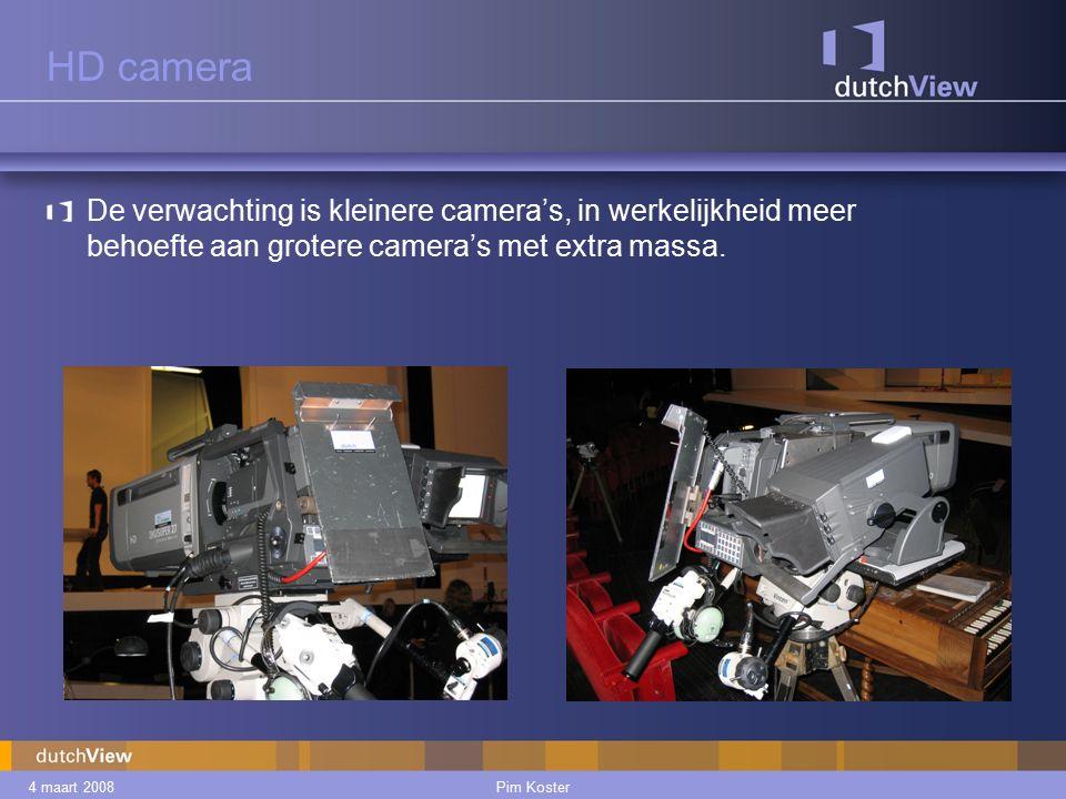 4 maart 2008Pim Koster HD camera De verwachting is kleinere camera's, in werkelijkheid meer behoefte aan grotere camera's met extra massa.