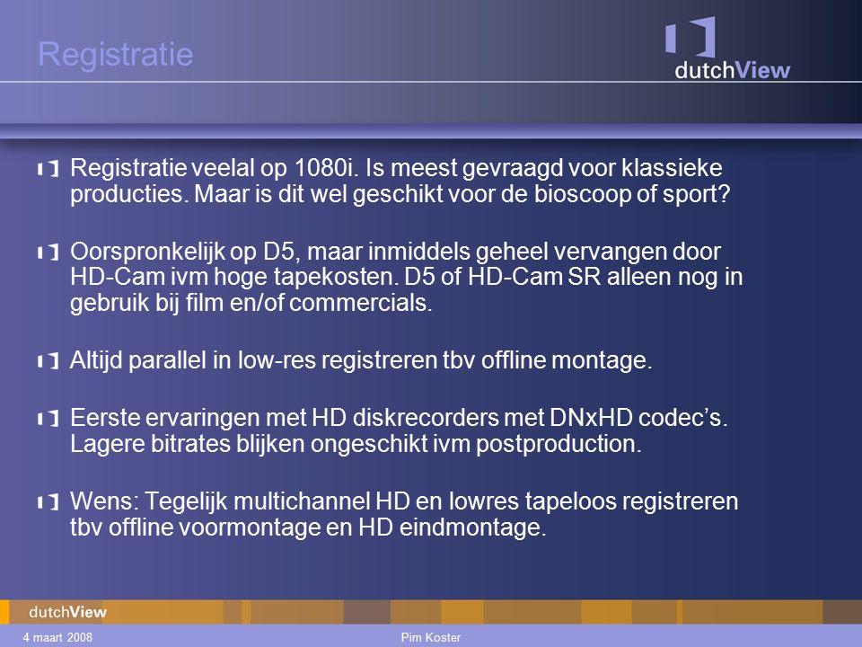 4 maart 2008Pim Koster Registratie Registratie veelal op 1080i.