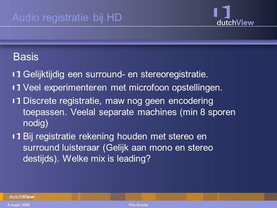 4 maart 2008Pim Koster Audio registratie bij HD Gelijktijdig een surround- en stereoregistratie.
