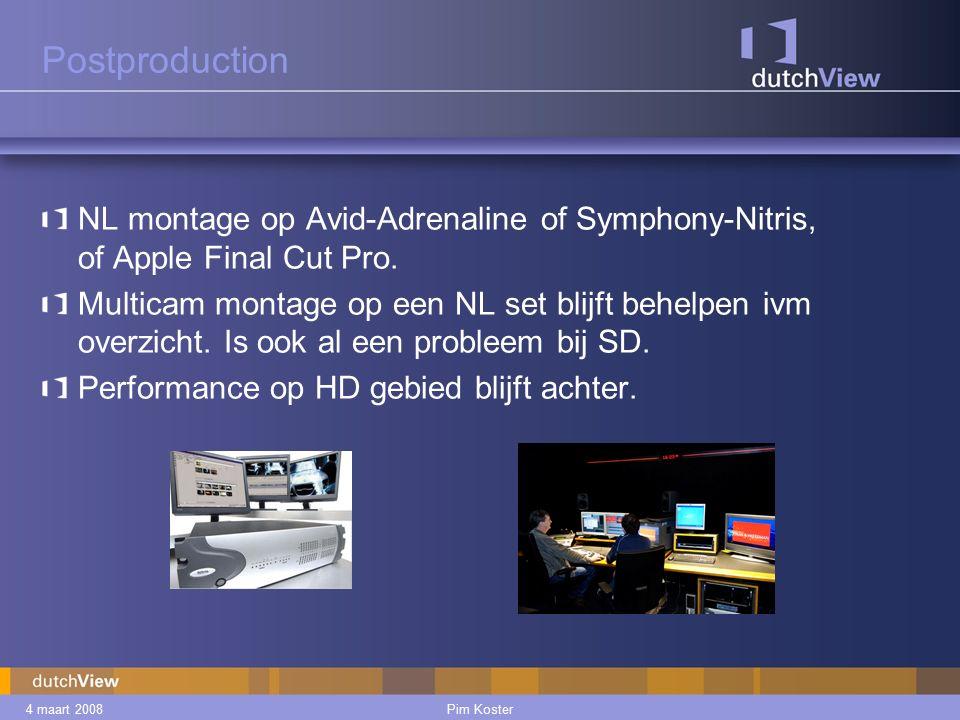 4 maart 2008Pim Koster Postproduction NL montage op Avid-Adrenaline of Symphony-Nitris, of Apple Final Cut Pro.