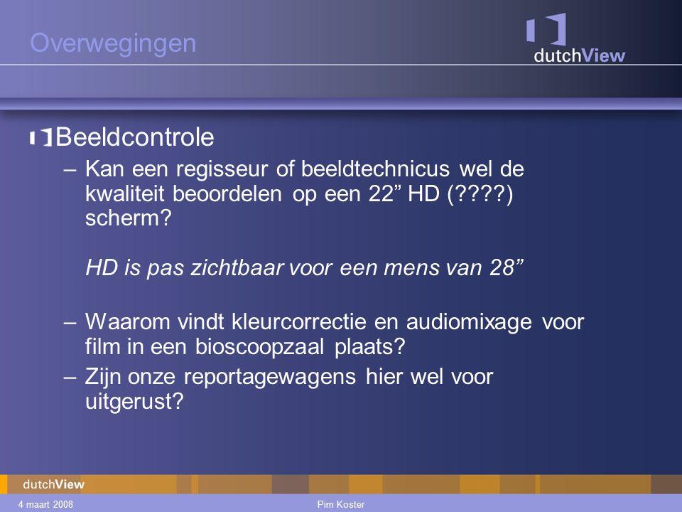 4 maart 2008Pim Koster Overwegingen Beeldcontrole –Kan een regisseur of beeldtechnicus wel de kwaliteit beoordelen op een 22 HD (????) scherm.