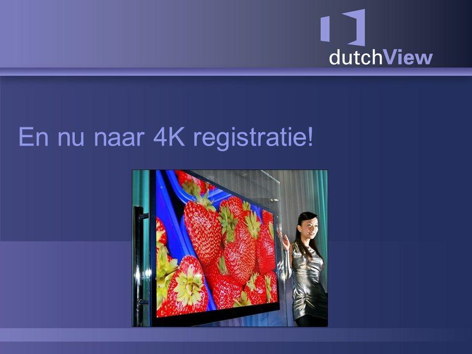 En nu naar 4K registratie!