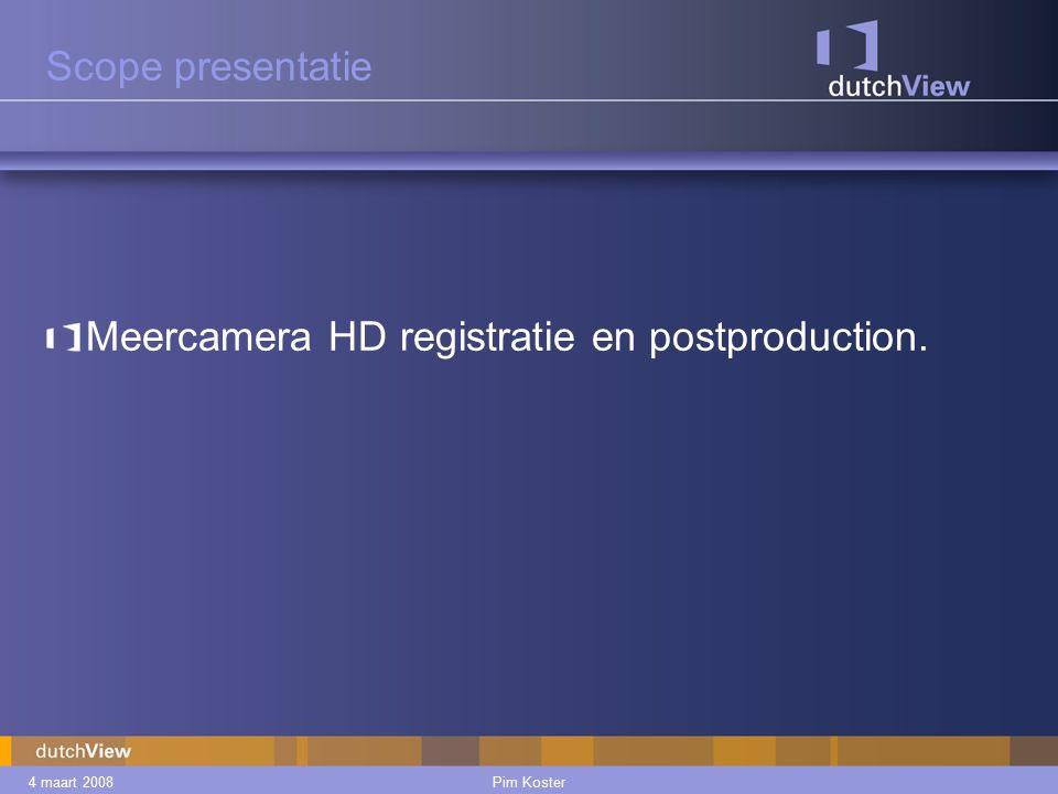 4 maart 2008Pim Koster Scope presentatie Meercamera HD registratie en postproduction.