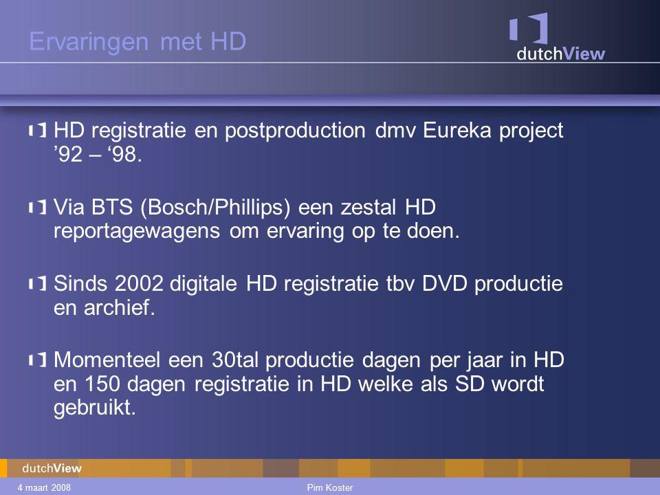 4 maart 2008Pim Koster Ervaringen met HD HD registratie en postproduction dmv Eureka project '92 – '98.