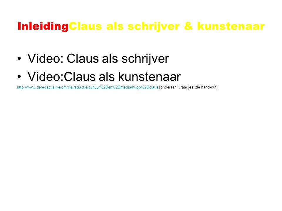 InleidingClaus als schrijver & kunstenaar Video: Claus als schrijver Video:Claus als kunstenaar http://www.deredactie.be/cm/de.redactie/cultuur%2Ben%2Bmedia/hugo%2Bclaushttp://www.deredactie.be/cm/de.redactie/cultuur%2Ben%2Bmedia/hugo%2Bclaus [onderaan; vraagjes: zie hand-out]