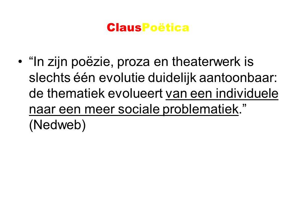 """ClausPoëtica """"In zijn poëzie, proza en theaterwerk is slechts één evolutie duidelijk aantoonbaar: de thematiek evolueert van een individuele naar een"""