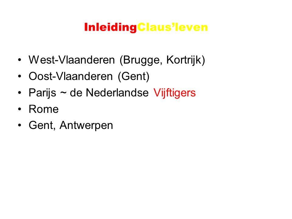 InleidingClaus'leven West-Vlaanderen (Brugge, Kortrijk) Oost-Vlaanderen (Gent) Parijs ~ de Nederlandse Vijftigers Rome Gent, Antwerpen