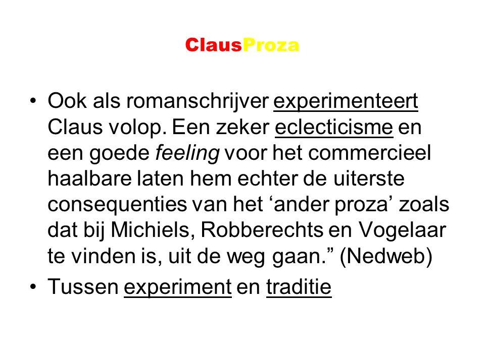 ClausProza Ook als romanschrijver experimenteert Claus volop. Een zeker eclecticisme en een goede feeling voor het commercieel haalbare laten hem echt