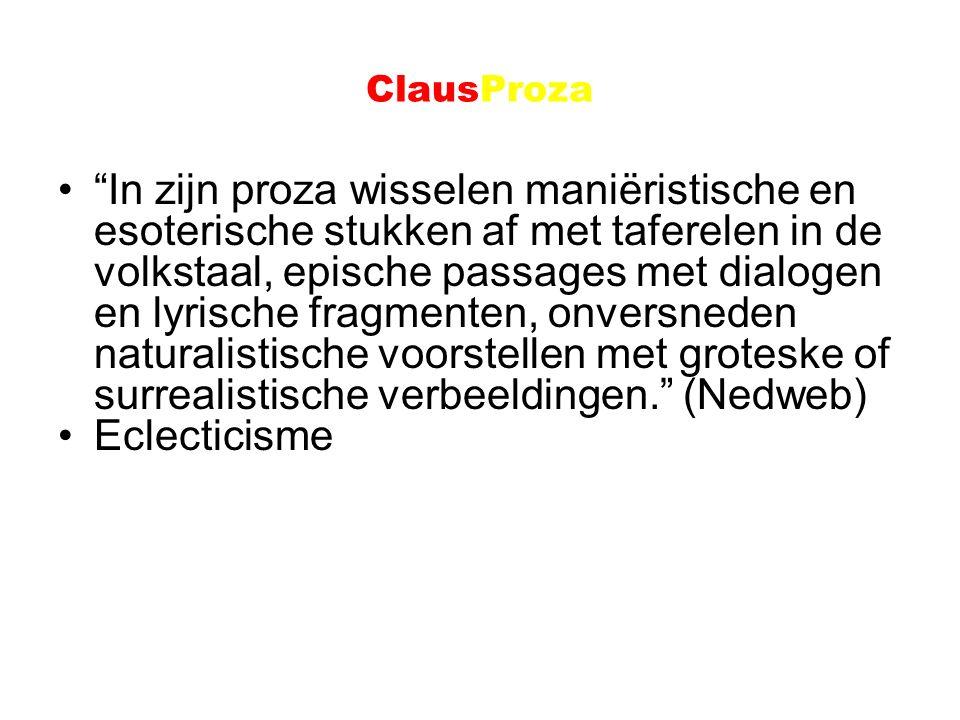 """ClausProza """"In zijn proza wisselen maniëristische en esoterische stukken af met taferelen in de volkstaal, epische passages met dialogen en lyrische f"""