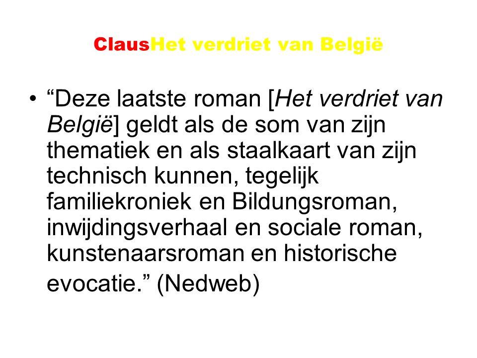 """ClausHet verdriet van België """"Deze laatste roman [Het verdriet van België] geldt als de som van zijn thematiek en als staalkaart van zijn technisch ku"""