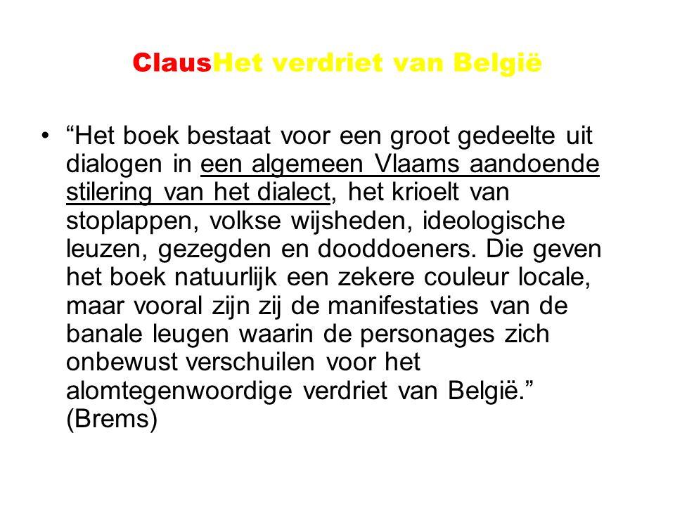 ClausHet verdriet van België Het boek bestaat voor een groot gedeelte uit dialogen in een algemeen Vlaams aandoende stilering van het dialect, het krioelt van stoplappen, volkse wijsheden, ideologische leuzen, gezegden en dooddoeners.
