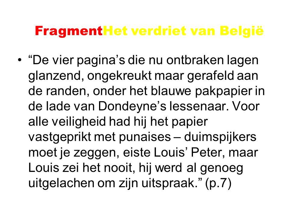 Voorbeeld: Het verdriet van België De vier pagina's die nu ontbraken lagen glanzend, ongekreukt maar gerafeld aan de randen, onder het blauwe pakpapier in de lade van Dondeyne's lessenaar.
