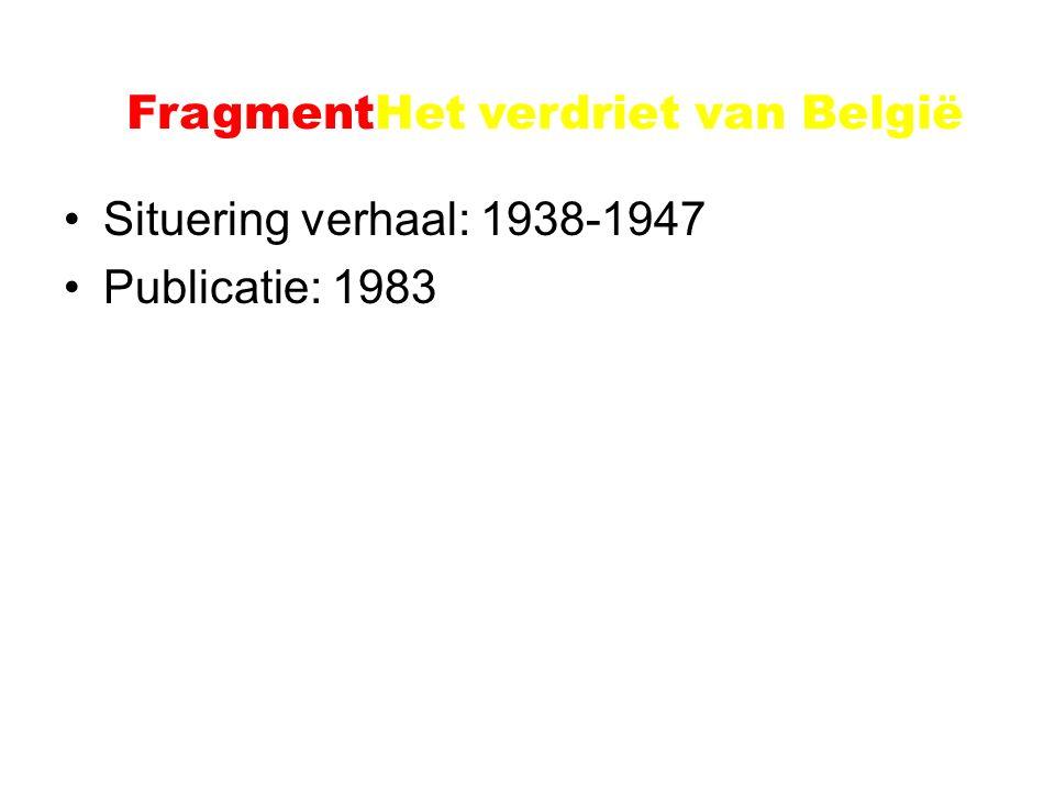 Voorbeeld: Het verdriet van België Situering verhaal: 1938-1947 Publicatie: 1983 FragmentHet verdriet van België