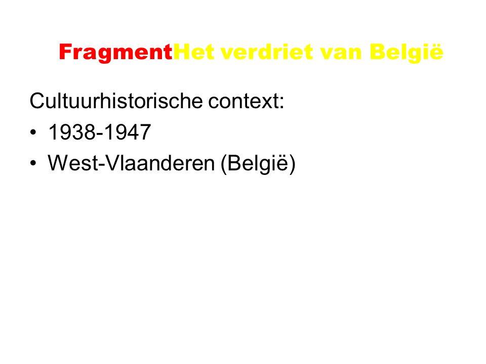 Voorbeeld: Het verdriet van België Cultuurhistorische context: 1938-1947 West-Vlaanderen (België) FragmentHet verdriet van België