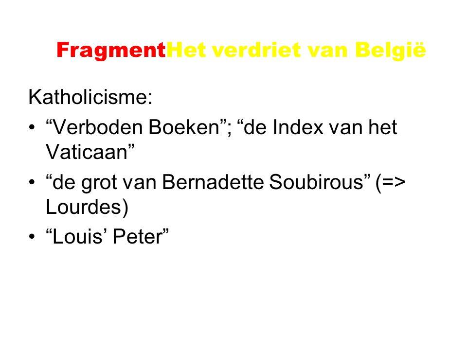 Voorbeeld: Het verdriet van België Katholicisme: Verboden Boeken ; de Index van het Vaticaan de grot van Bernadette Soubirous (=> Lourdes) Louis' Peter FragmentHet verdriet van België